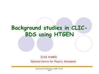 Background studies in CLIC- BDS using HTGEN