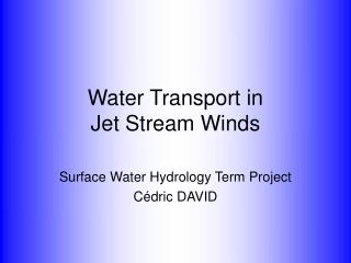 Water Transport in  Jet Stream Winds