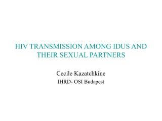 HIV TRANSMISSION AMONG IDUS AND THEIR SEXUAL PARTNERS