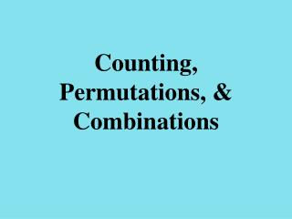Counting, Permutations,  Combinations
