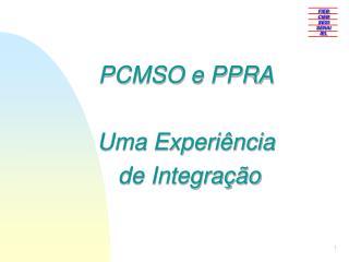 PCMSO e PPRA Uma Experiência  de Integração