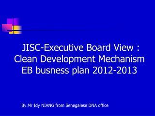 JISC-Executive Board View : Clean Development Mechanism EB busness plan 2012-2013