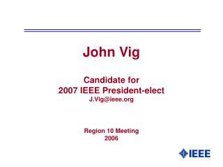 John Vig Candidate for  2007 IEEE President-elect J.Vig@ieee