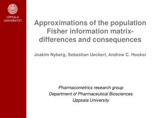 Approximations of the population Fisher information matrix- differences and consequences  Joakim Nyberg, Sebastian Uecke