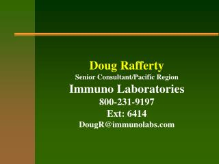 Doug Rafferty Senior Consultant/Pacific Region Immuno Laboratories 800-231-9197 Ext: 6414