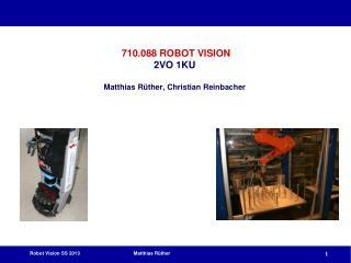 710.088 ROBOT VISION 2VO 1KU Matthias Rüther, Christian Reinbacher