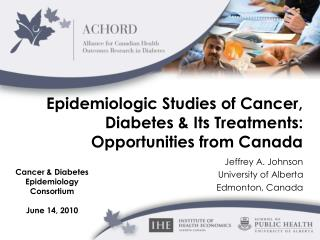 Epidemiologic Studies of Cancer, Diabetes & Its Treatments: Opportunities from Canada