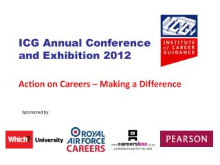 ICG Annual Conference  and Exhibition 2012 Action on Careers – Making a Difference