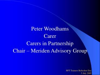 Peter Woodhams Carer Carers in Partnership Chair – Meriden Advisory Group