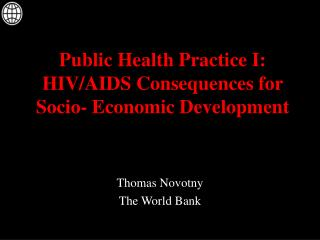 Public Health Practice I: HIV/AIDS Consequences for Socio- Economic Development