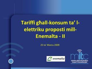 Tariffi  għall-konsum ta' l-elettriku  proposti mill-Enemalta  - II