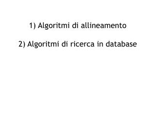 1) Algoritmi di allineamento 2) Algoritmi di ricerca in database