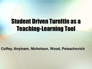 Student Driven TurnItIn as a Teaching-Learning Tool
