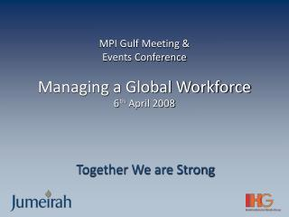 MPI Gulf Meeting & Events Conference Managing a Global Workforce 6 th  April 2008