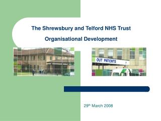 The Shrewsbury and Telford NHS Trust Organisational Development