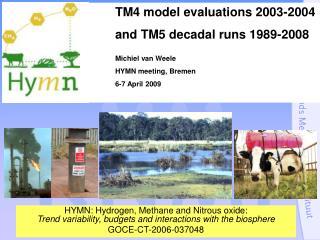 TM4 model evaluations 2003-2004 and TM5 decadal runs 1989-2008 Michiel van Weele