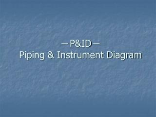 ? P&ID ? Piping & Instrument Diagram