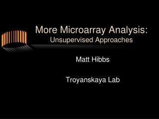 More Microarray Analysis: Unsupervised Approaches