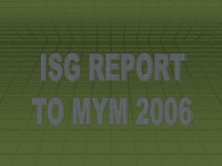 ISG REPORT TO MYM 2006