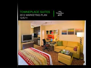 TOWNEPLACE SUITES 2012 MARKETING PLAN 12/5/11