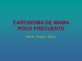 CARCINOMA DE MAMA POCO FRECUENTE