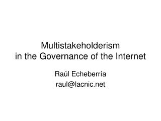 Multistakeholderism  in the Governance of the Internet