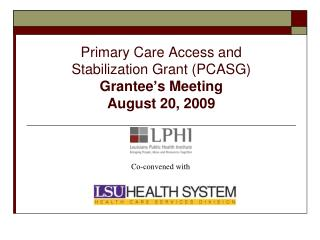 Primary Care Access and  Stabilization Grant (PCASG) Grantee's Meeting August 20, 2009