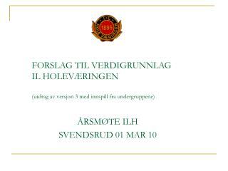 FORSLAG TIL VERDIGRUNNLAG  IL HOLEV�RINGEN (utdrag av versjon 3 med innspill fra undergruppene)