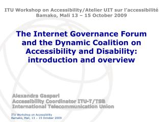 Alexandra Gaspari Accessibility Coordinator ITU-T/TSB  International Telecommunication Union