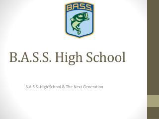 B.A.S.S. High  School