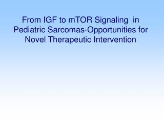 From IGF to mTOR Signaling  in Pediatric Sarcomas-Opportunities for Novel Therapeutic Intervention