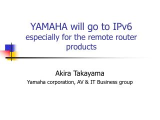 YAMAHA will go to IPv6 especially for the remote router products