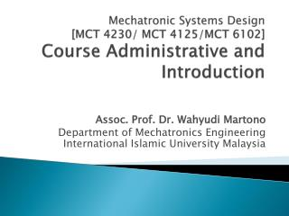 Mechatronic Systems Design [MCT  4230/ MCT 4125/MCT 6102] Course Administrative and Introduction