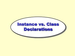 Instance vs. Class Declarations