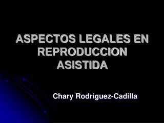 ASPECTOS LEGALES EN  REPRODUCCION ASISTIDA