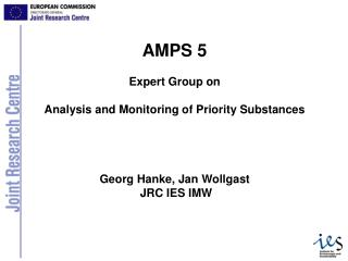 AMPS 5 Expert Group on Analysis and Monitoring of Priority Substances Georg Hanke, Jan Wollgast
