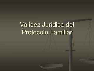 Validez Jurídica del Protocolo Familiar