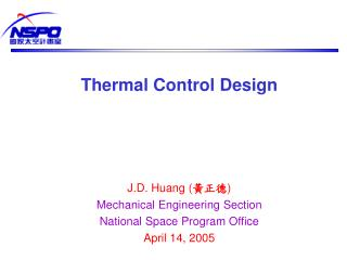 Thermal Control Design J.D. Huang ( 黃正德 ) Mechanical Engineering Section