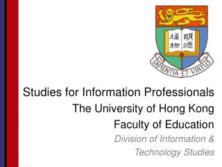 Studies for Information Professionals The University of Hong Kong Faculty of Education