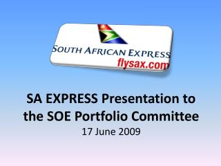 SA EXPRESS Presentation to the SOE Portfolio Committee 17 June 2009