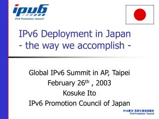 IPv6 Deployment in Japan - the way we accomplish -