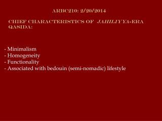 - Minimalism - Homogeneity - Functionality - Associated with bedouin (semi-nomadic) lifestyle