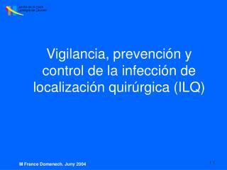 Vigilancia, prevenci�n y control de la infecci�n de localizaci�n quir�rgica (ILQ)