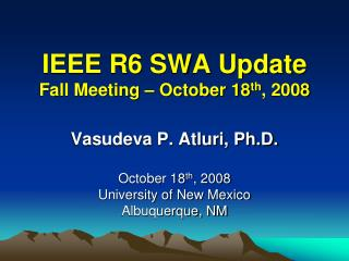 IEEE R6 SWA Update Fall Meeting   October 18th, 2008