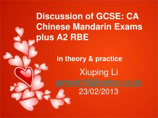Discussion of GCSE:  CA Chinese Mandarin Exams plus A2 RBE in theory & practice