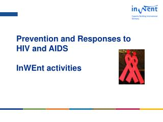 Prevention and Responses to  HIV and AIDS  InWEnt activities