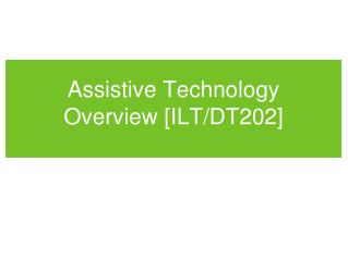 Assistive Technology Overview [ILT/DT202]