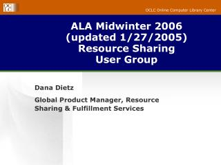 ALA Midwinter 2006 (updated 1/27/2005) Resource Sharing User Group