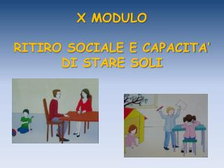 X MODULO RITIRO SOCIALE E CAPACITA'  DI  STARE SOLI