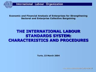 THE INTERNATIONAL LABOUR STANDARDS SYSTEM: CHARACTERISTICS AND PROCEDURES